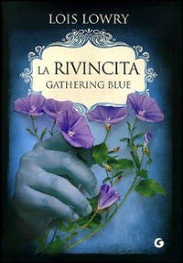 """""""La Rivincita. Gathering Blue"""": il secondo episodio della trilogia di """"The Giver"""" di Lois Lowry"""