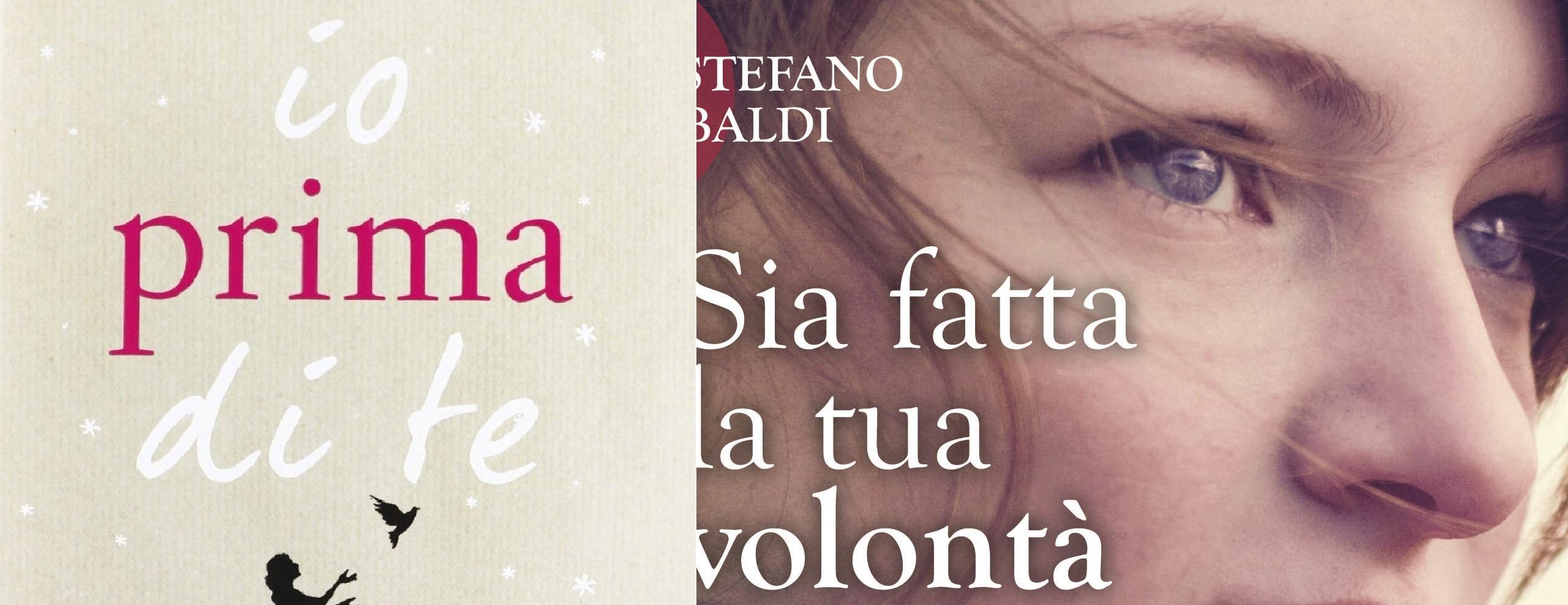 Io prima di te – Jojo Moyes & Sia fatta la tua volontà – Stefano Baldi