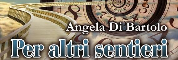 Per altri sentieri – Angela di Bartolo