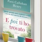 E poi ti ho trovato – Patti Callahan Henry