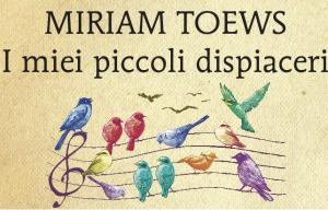 I miei piccoli dispiaceri – Miriam Toews